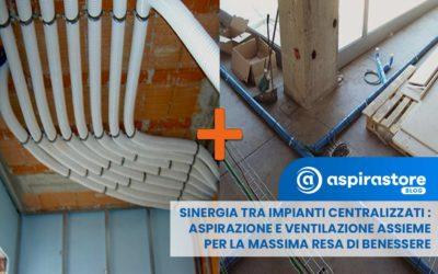 Sinergia impianto aspirapolvere centralizzato e ventilazione meccanica