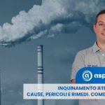 Inquinamento atmosferico: cause, conseguenze e rimedi. Come difenderti