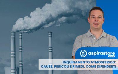 Inquinamento atmosferico: cause, conseguenze e rimedi. Come proteggerti e difenderti