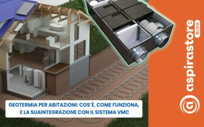 Geotermia per abitazioni e vmc: cos'è, come funziona, quali vantaggi e svantaggi