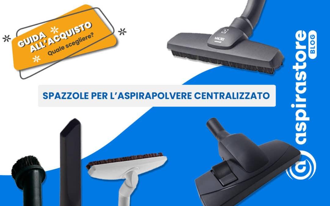 Spazzole aspirapolvere centralizzato: quale scegliere? Guida all'acquisto