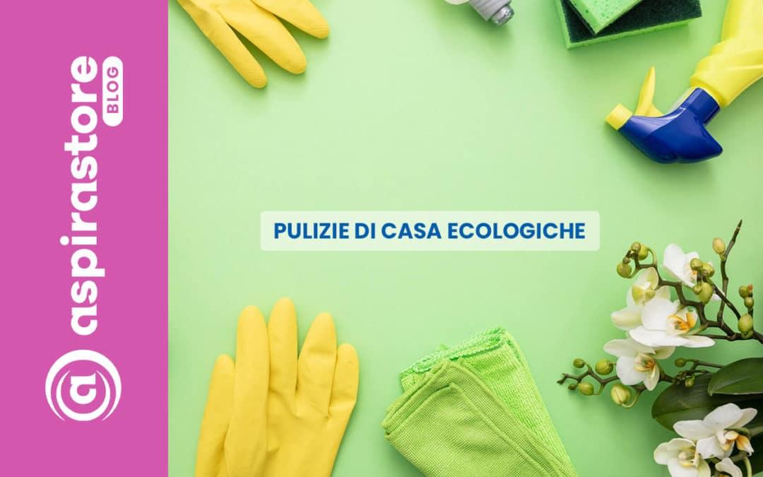 Pulizie di casa ecologiche: pulire in modo naturale e bio