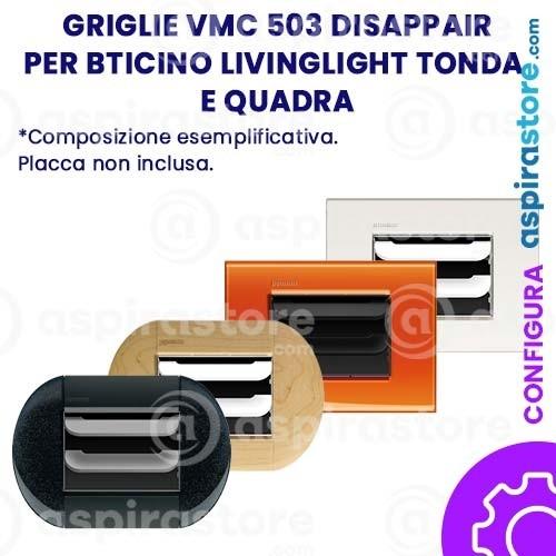Griglia vmc Disappair 503 per Bticino Livinglight Tonda e Quadra