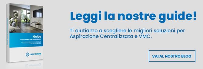 Leggi le guide su aspirazione centralizzata e vmc nel blog di Aspirastore.com