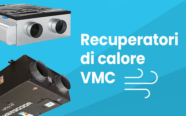 Recuperatori di calore centralizzati e macchine di ventilazione vmc